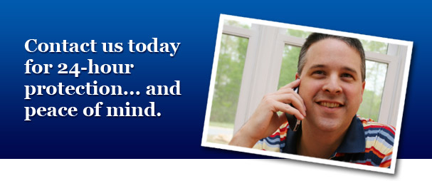 Contact us today for 24-hour protection... and peace of mind.